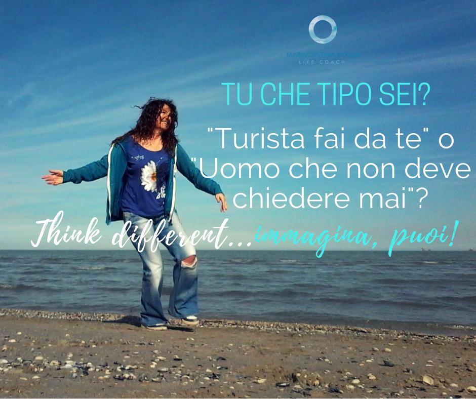 """Mariacristina coach iin riva al mare con frase: Tu che tipo sei? """"Turista fai da te"""" o """"Uomo che non deve chiedere mai""""? Think different...immagina, puoi!"""