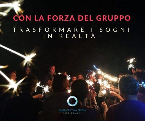 Il gruppo con la sua forza ci da l'energia per superare la paura e trasformare il sogno in realtà