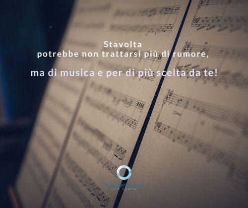 Spartito musicale con frase: stavolta potrebbe non trattarsi più di rumore, ma di musica e per di più scelta da te.